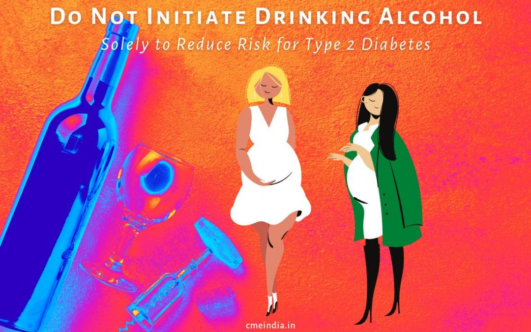 Do Not Initiate Drinking Alcohol Solely to Reduce Risk for Type 2 Diabetes